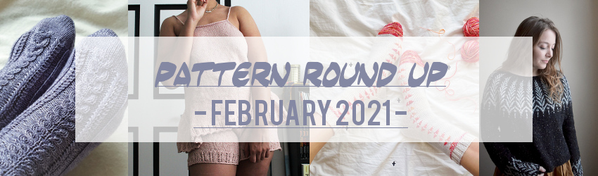 Pattern Round Up, February 2021, Ravelry