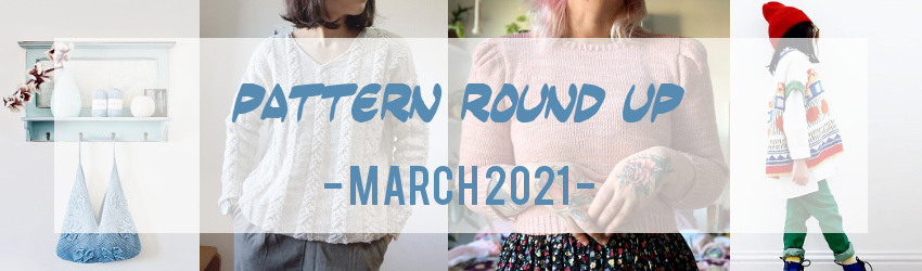 Pattern Round Up, March 2021, Ravelry
