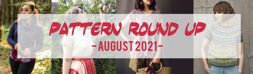 Pattern Round Up, August 2021, Ravelry